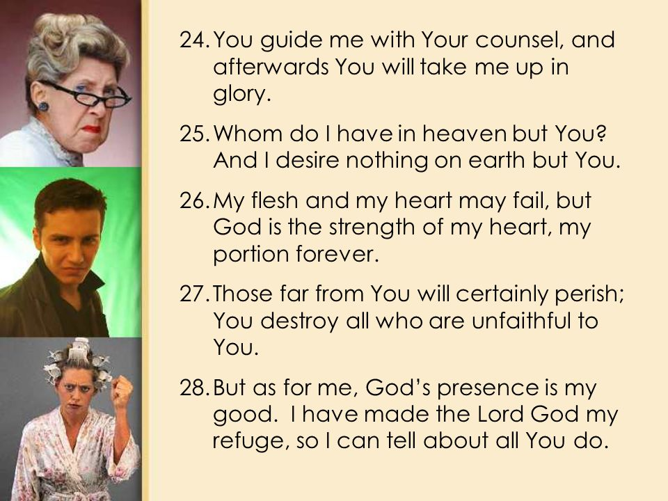 24.You guide me with Your counsel, and afterwards You will take me up in glory.