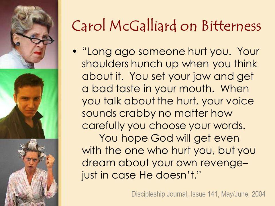 Carol McGalliard on Bitterness Long ago someone hurt you.