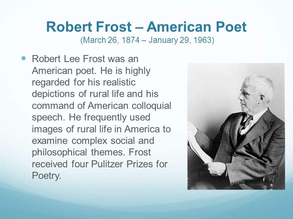 Robert Frost – American Poet (March 26, 1874 – January 29, 1963) Robert Lee Frost was an American poet.