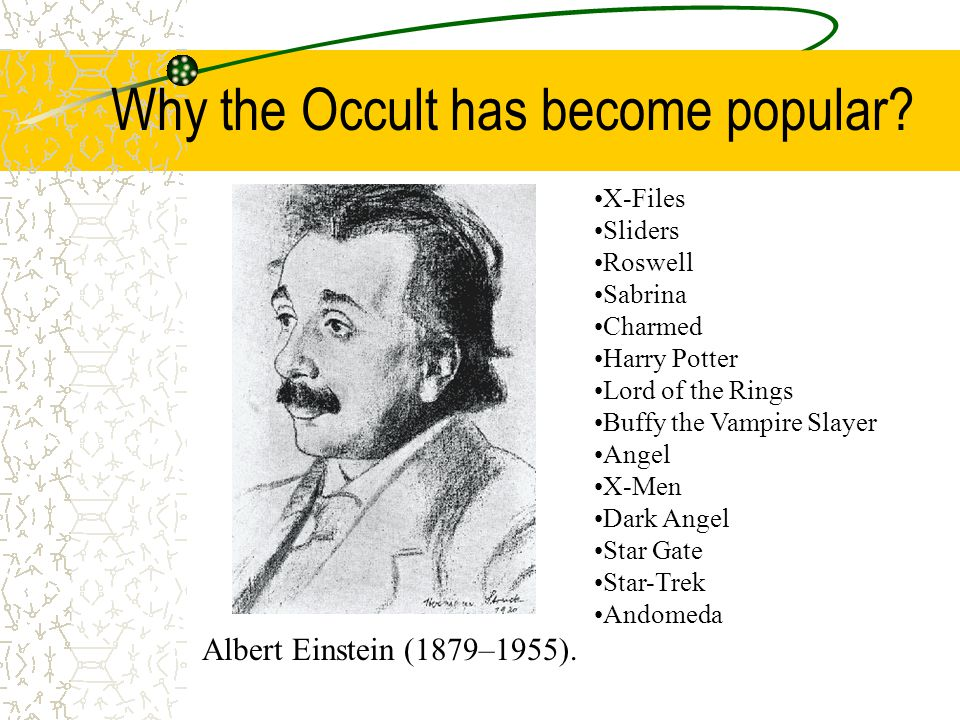 Why the Occult has become popular? Albert Einstein (1879–1955). X-Files Sliders Roswell Sabrina Charmed Harry Potter Lord of the Rings Buffy the Vampi