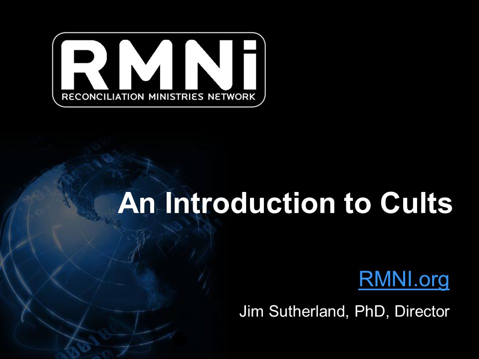 RMNI.org Jim Sutherland, PhD, Director An Introduction to Cults