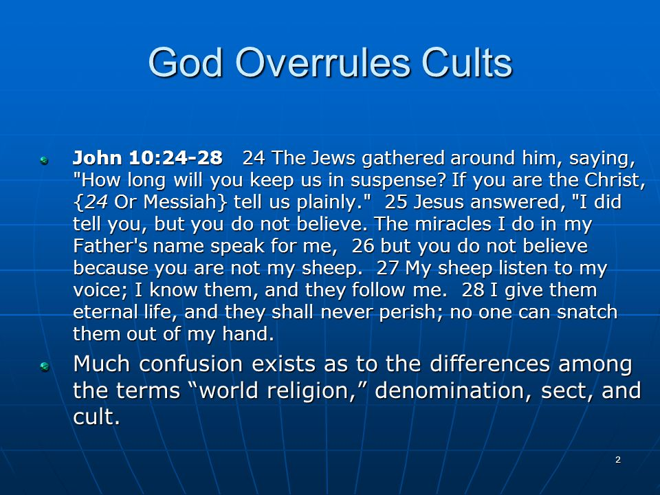 2 God Overrules Cults John 10:24-28 24 The Jews gathered around him, saying, How long will you keep us in suspense.