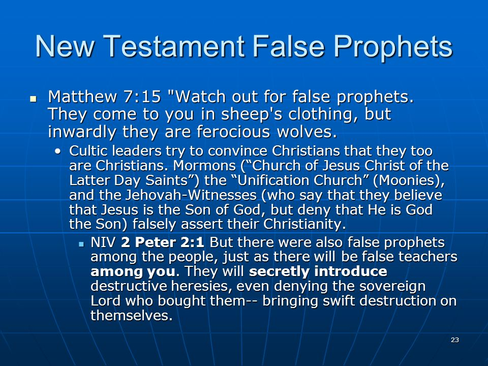 23 New Testament False Prophets Matthew 7:15 Watch out for false prophets.