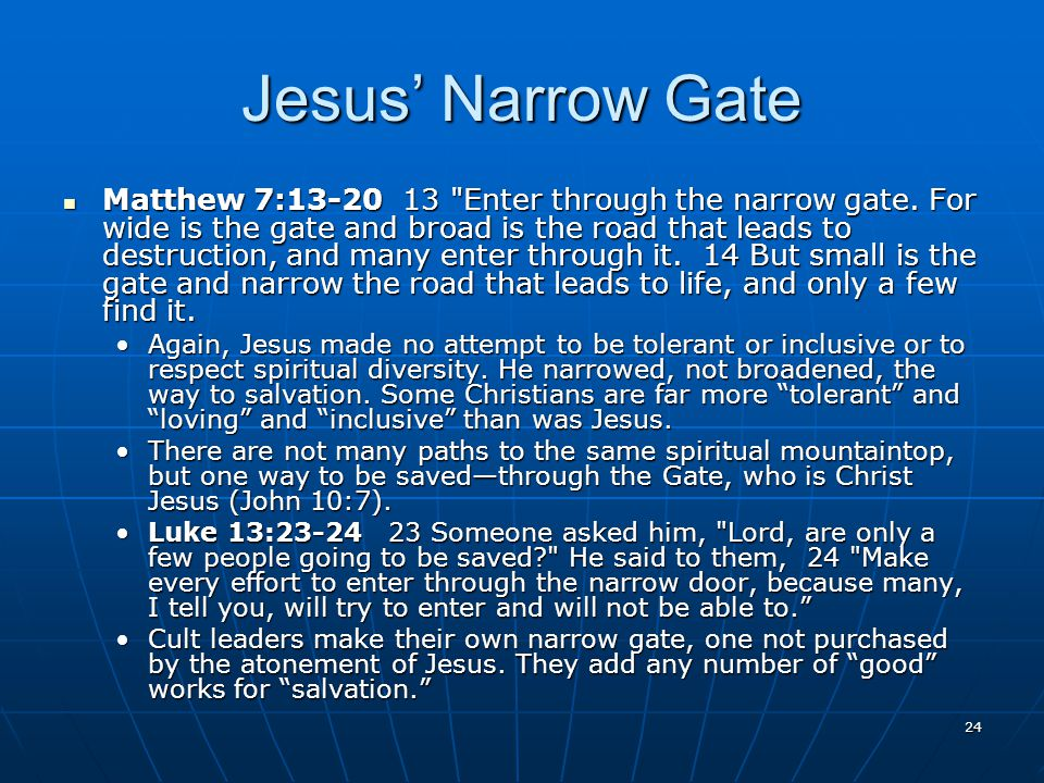 24 Jesus' Narrow Gate Matthew 7:13-20 13 Enter through the narrow gate.