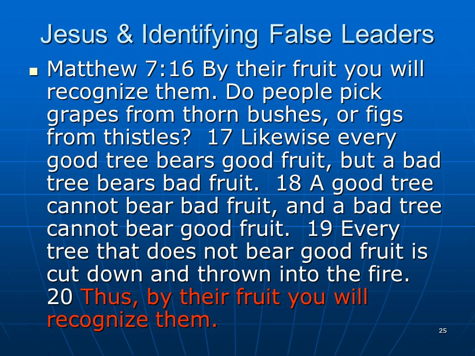25 Jesus & Identifying False Leaders Matthew 7:16 By their fruit you will recognize them.