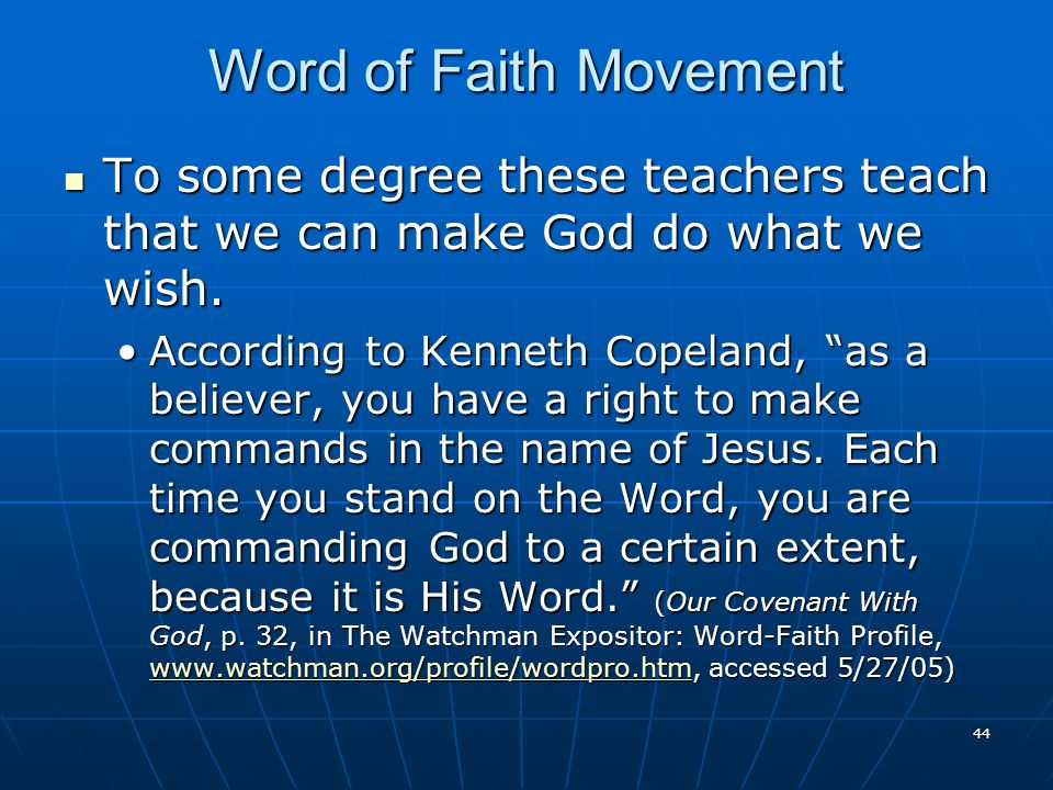 44 Word of Faith Movement To some degree these teachers teach that we can make God do what we wish.