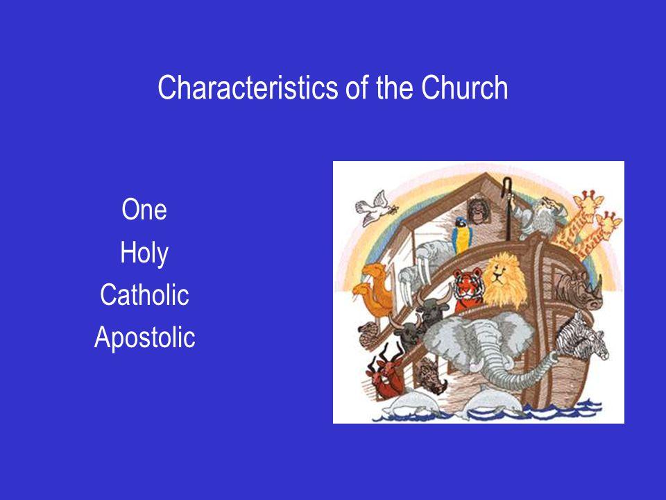 Characteristics of the Church One Holy Catholic Apostolic