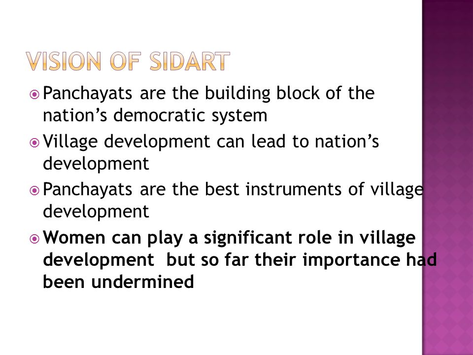  Panchayats are the building block of the nation's democratic system  Village development can lead to nation's development  Panchayats are the best