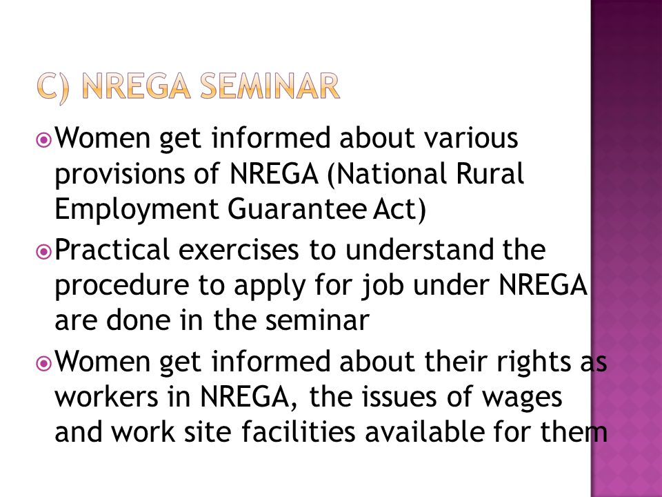  Women get informed about various provisions of NREGA (National Rural Employment Guarantee Act)  Practical exercises to understand the procedure to