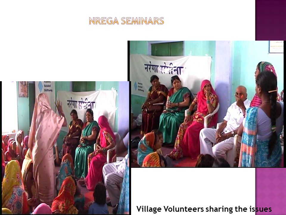 Seminars for information sharing with villagers, ward members about National Rural Employment Guarantee Act (NREGA) Village Volunteers sharing the iss