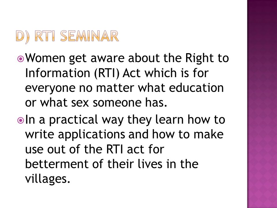  Women get aware about the Right to Information (RTI) Act which is for everyone no matter what education or what sex someone has.  In a practical wa