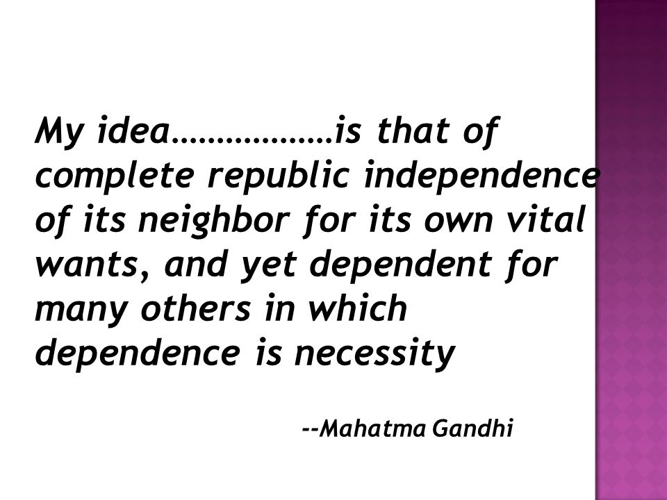 My idea………………is that of complete republic independence of its neighbor for its own vital wants, and yet dependent for many others in which dependence