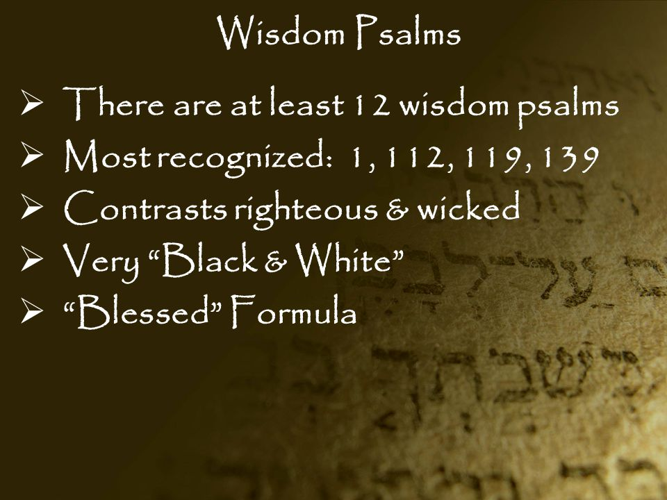 Wisdom Psalms  Fear of the Lord  Love for the Law (Word)  Inevitability of Retribution (Justice)  Inspirational  CONVICTING