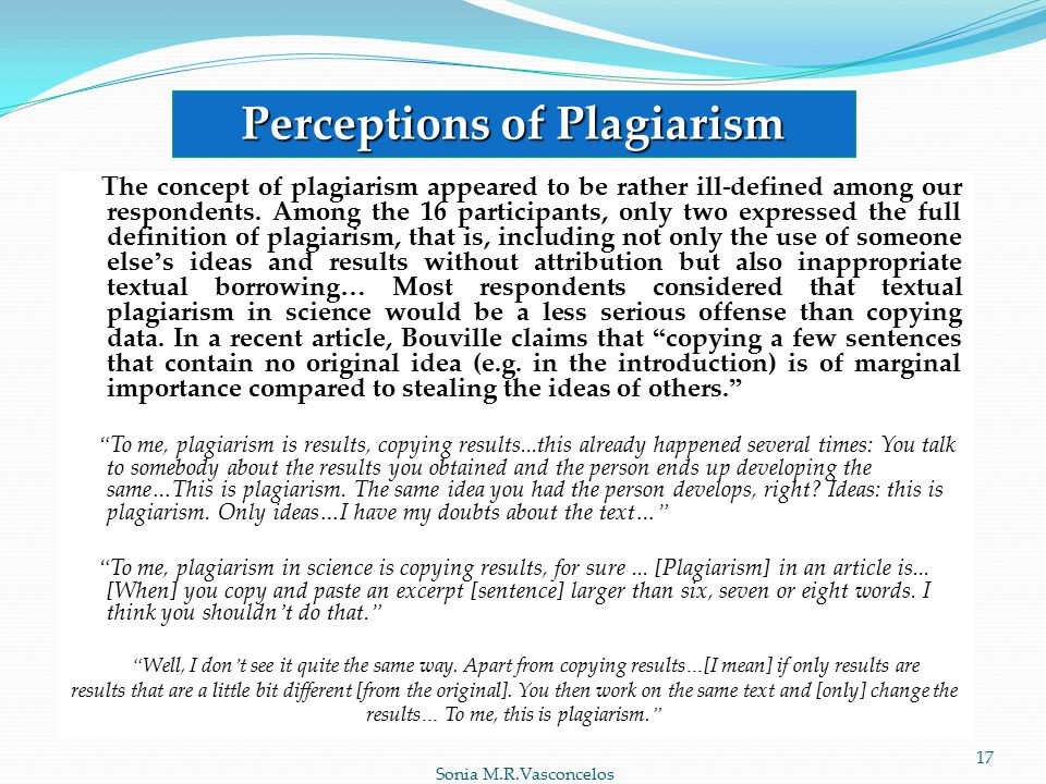 Sonia M.R.Vasconcelos 17 Perceptions of Plagiarism The concept of plagiarism appeared to be rather ill-defined among our respondents.