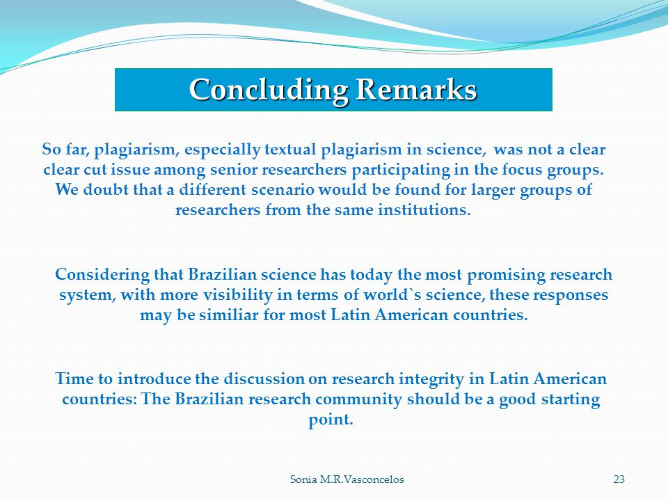 Concluding Remarks Time to introduce the discussion on research integrity in Latin American countries: The Brazilian research community should be a good starting point.