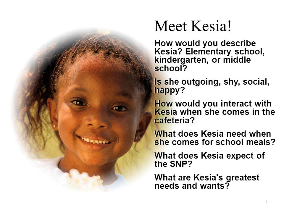 Meet Kesia! How would you describe Kesia? Elementary school, kindergarten, or middle school? Is she outgoing, shy, social, happy? How would you intera