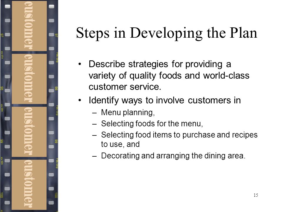 15 Steps in Developing the Plan Describe strategies for providing a variety of quality foods and world-class customer service.