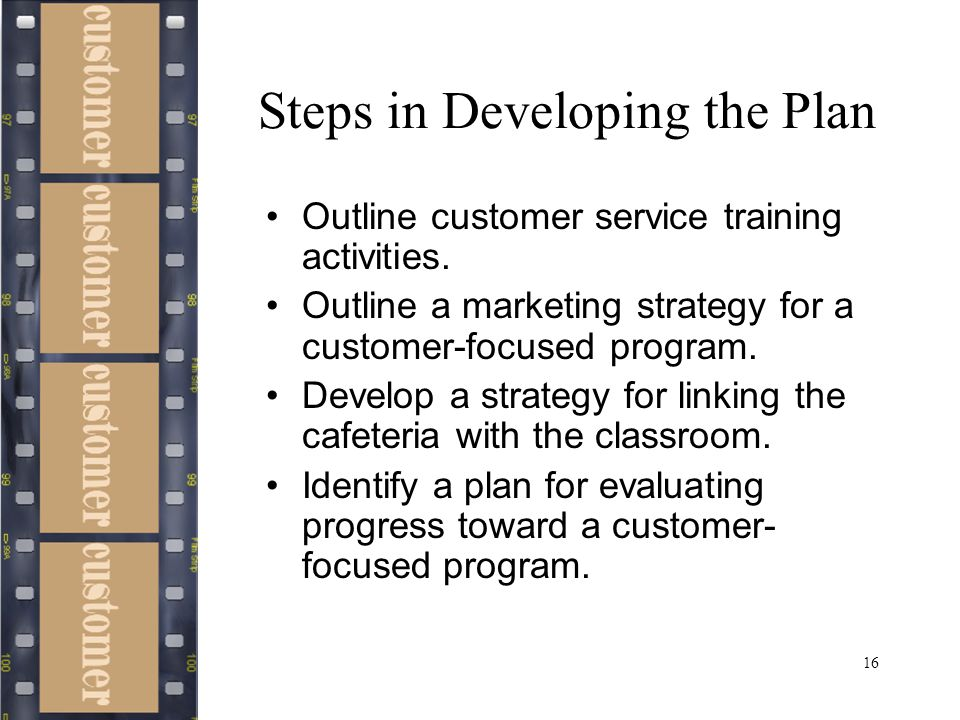 16 Steps in Developing the Plan Outline customer service training activities.