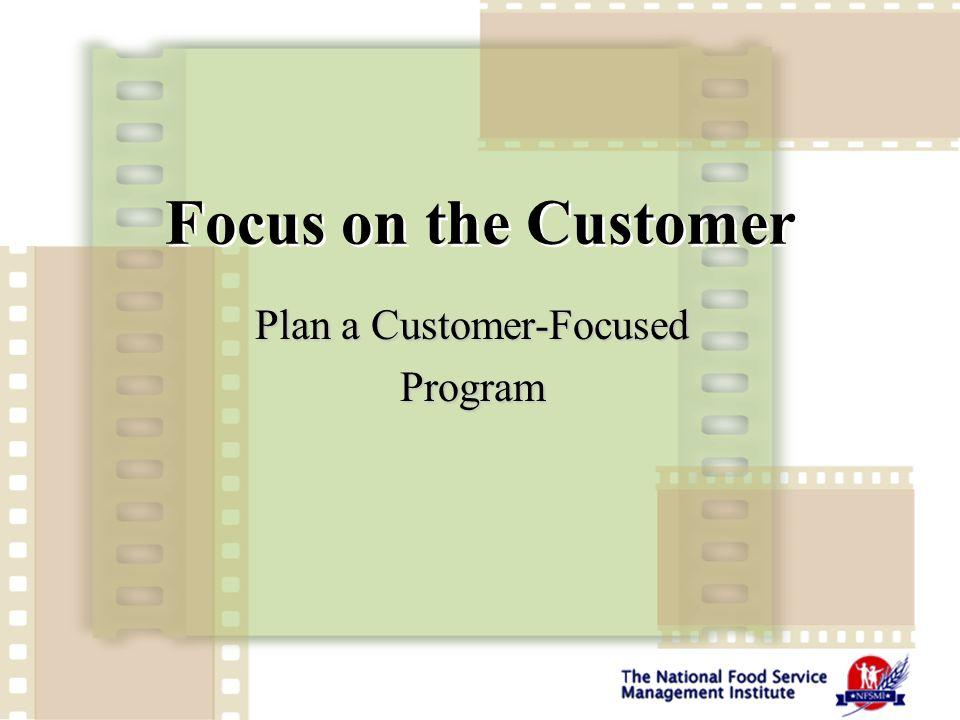 Focus on the Customer Plan a Customer-Focused Program