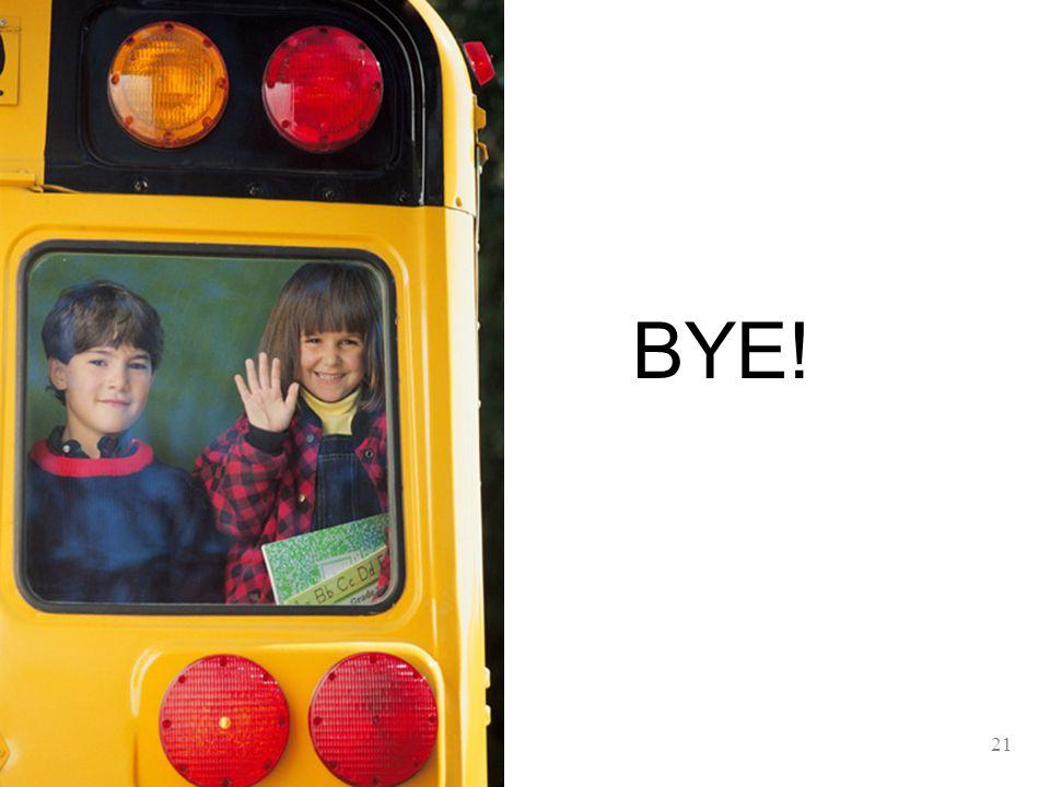 BYE! 21