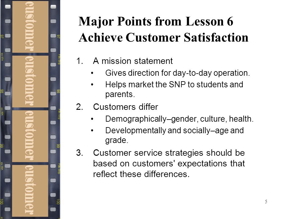 5 Major Points from Lesson 6 Achieve Customer Satisfaction 1.A mission statement Gives direction for day-to-day operation. Helps market the SNP to stu