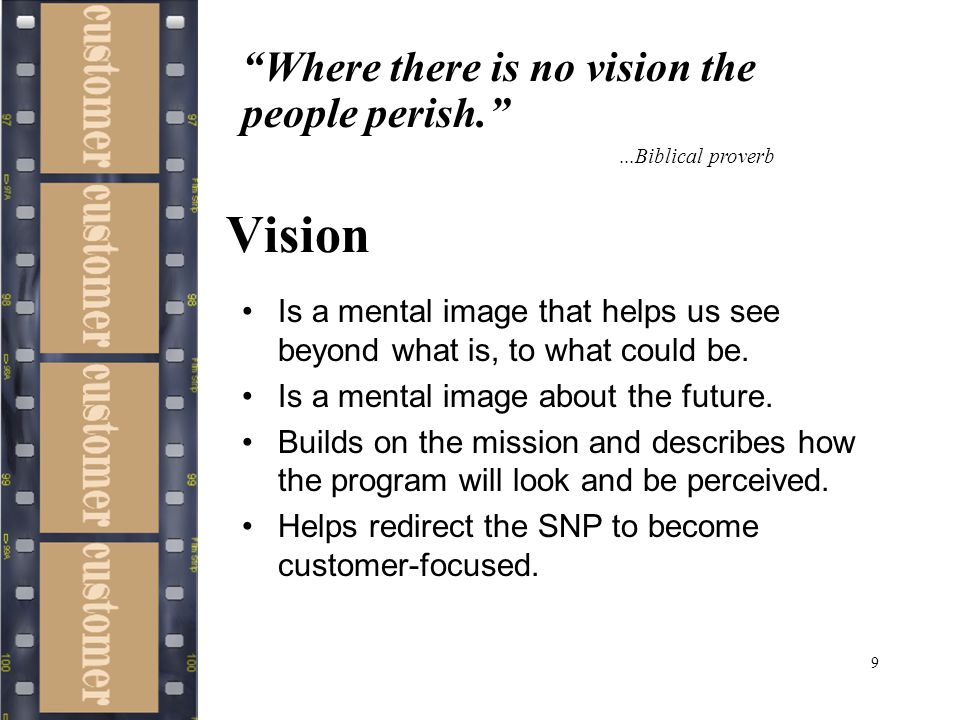 9 Vision Is a mental image that helps us see beyond what is, to what could be.