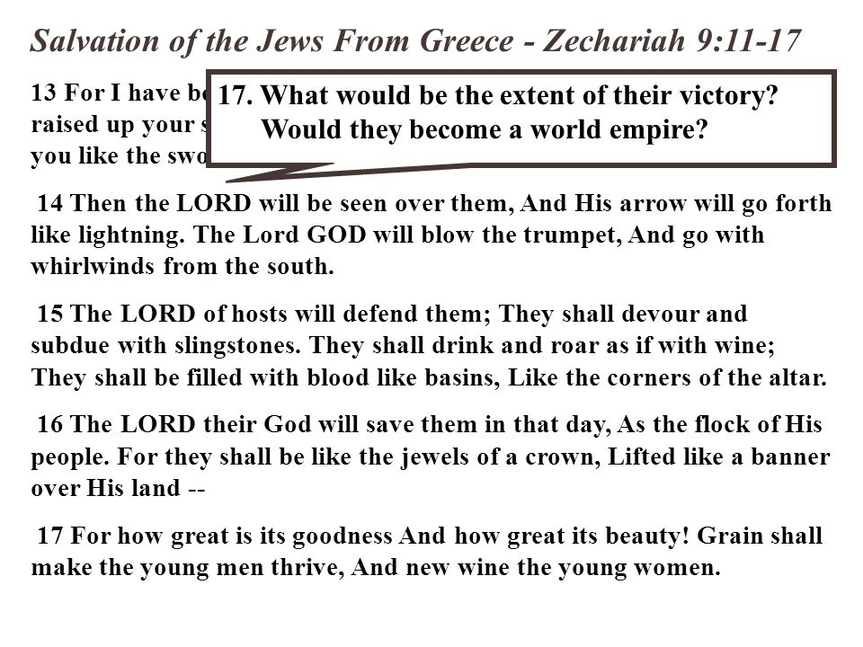 Salvation of the Jews From Greece - Zechariah 9:11-17 13 For I have bent Judah, My bow, Fitted the bow with Ephraim, And raised up your sons, O Zion,