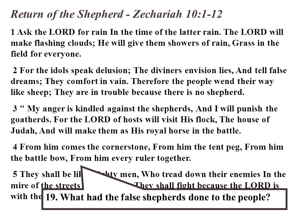 Return of the Shepherd - Zechariah 10:1-12 1 Ask the LORD for rain In the time of the latter rain. The LORD will make flashing clouds; He will give th