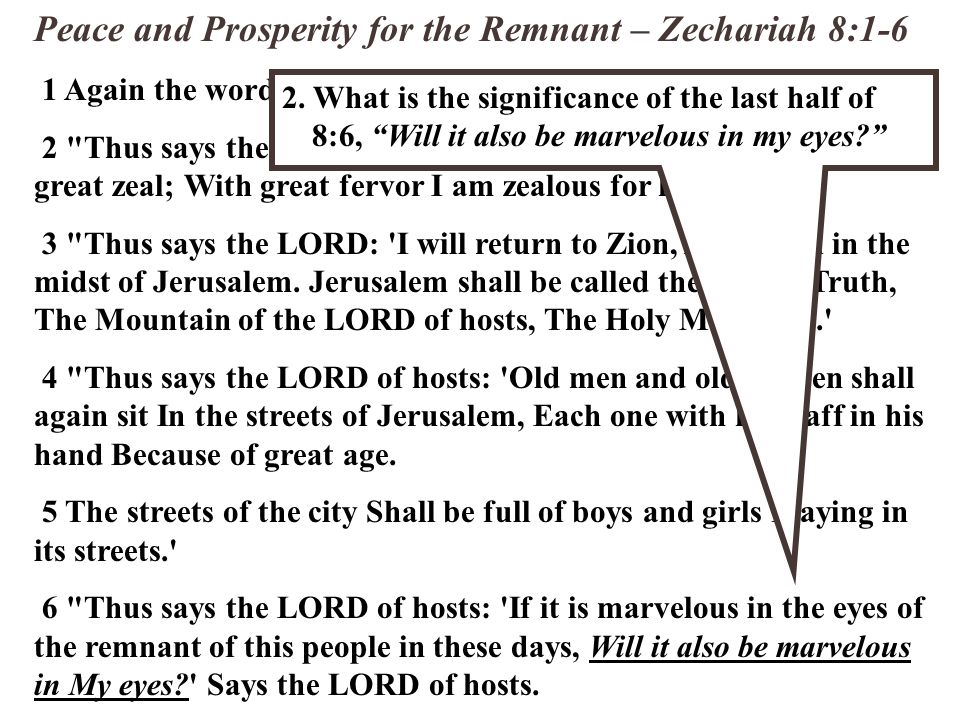 Peace and Prosperity for the Remnant – Zechariah 8:1-6 1 Again the word of the LORD of hosts came, saying, 2