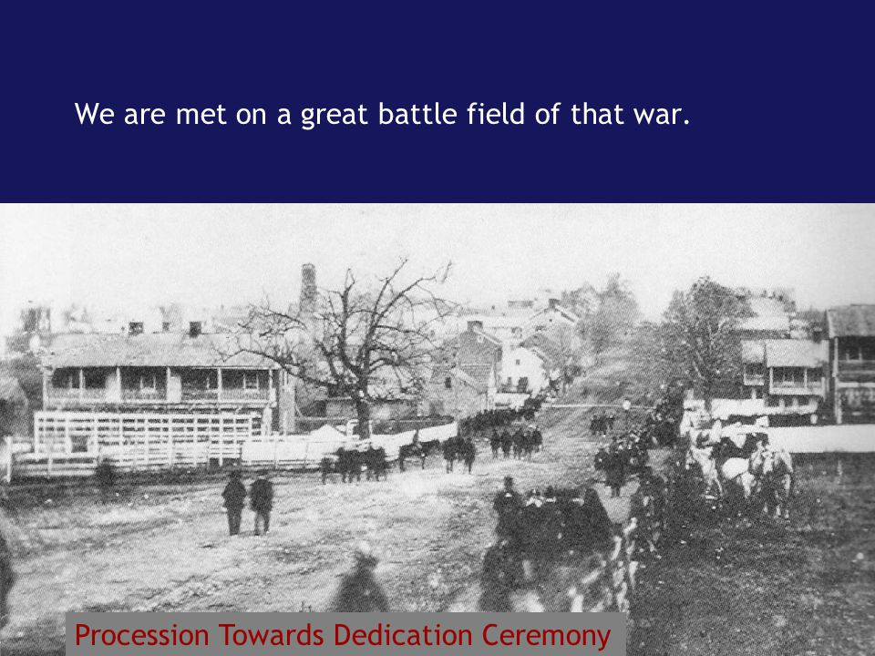 We are met on a great battle field of that war. Procession Towards Dedication Ceremony