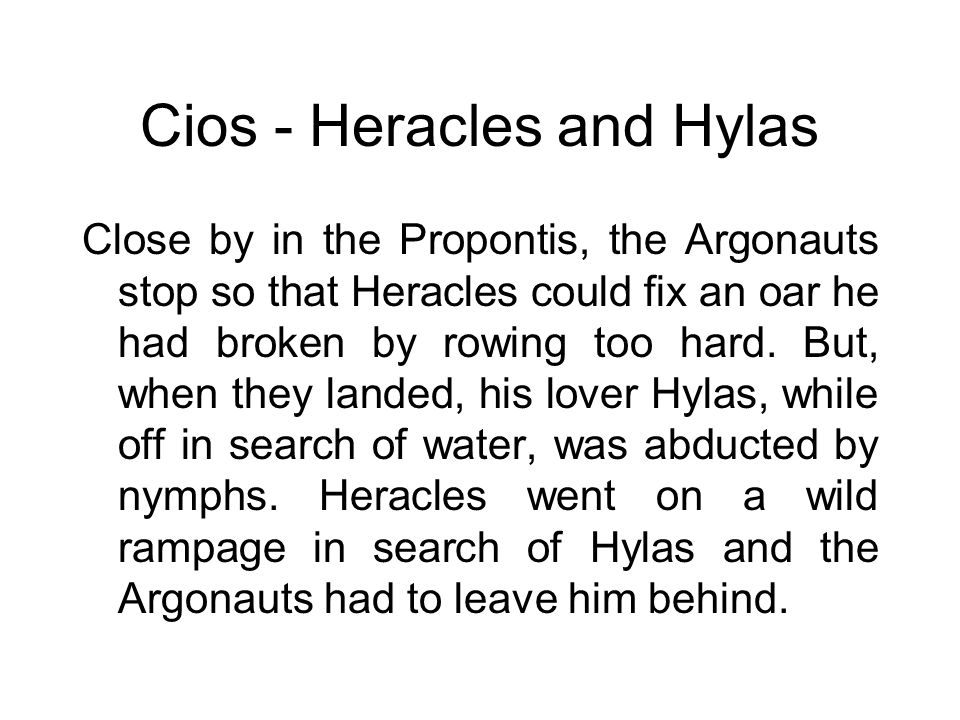 Cios - Heracles and Hylas Close by in the Propontis, the Argonauts stop so that Heracles could fix an oar he had broken by rowing too hard. But, when