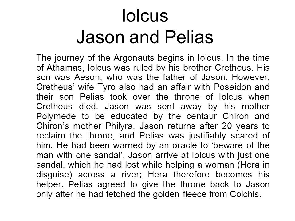 Iolcus Jason and Pelias The journey of the Argonauts begins in Iolcus.