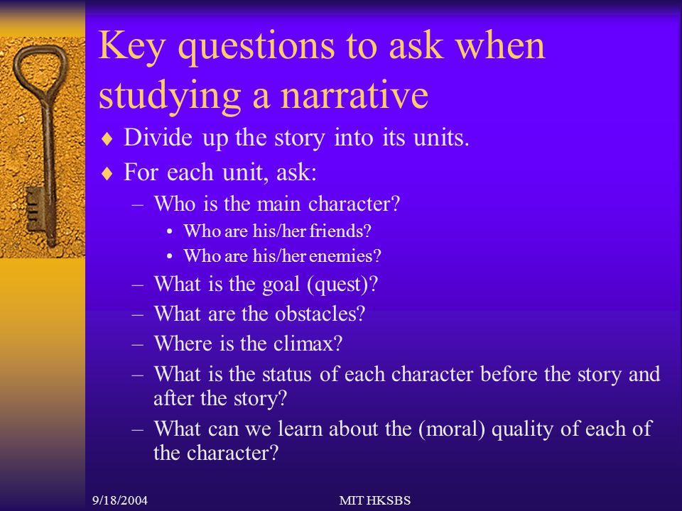 9/18/2004MIT HKSBS Key questions to ask when studying a narrative  Divide up the story into its units.