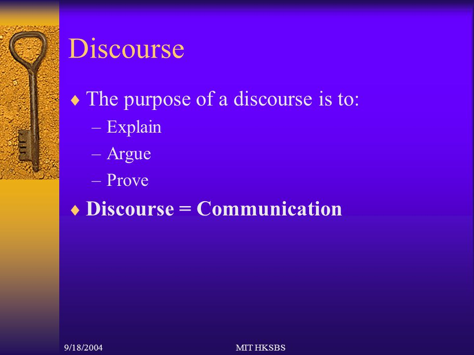 9/18/2004MIT HKSBS Discourse  The purpose of a discourse is to: –Explain –Argue –Prove  Discourse = Communication