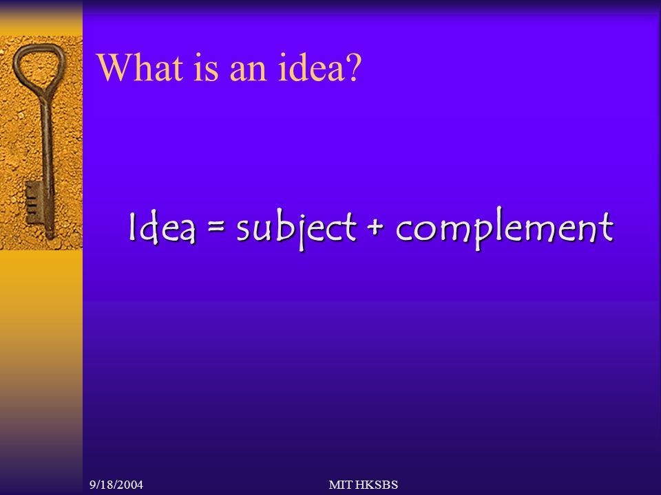 9/18/2004MIT HKSBS What is an idea Idea = subject + complement