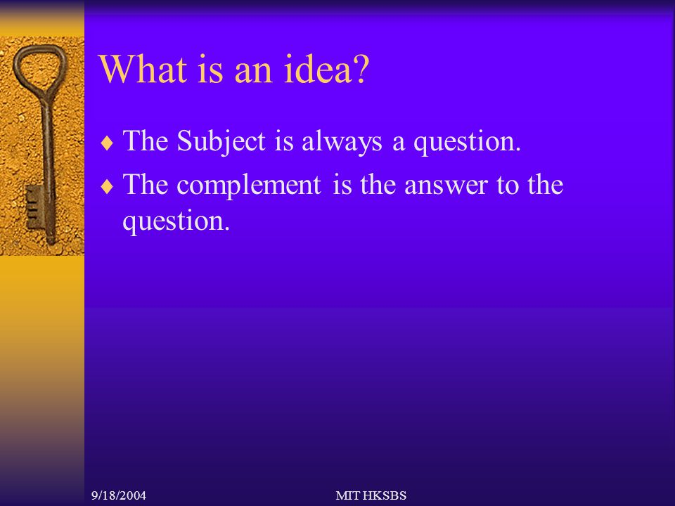 9/18/2004MIT HKSBS What is an idea.  The Subject is always a question.