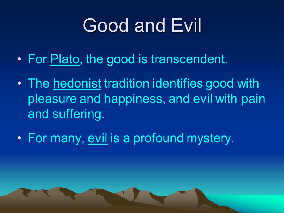 Good and Evil For Plato, the good is transcendent.