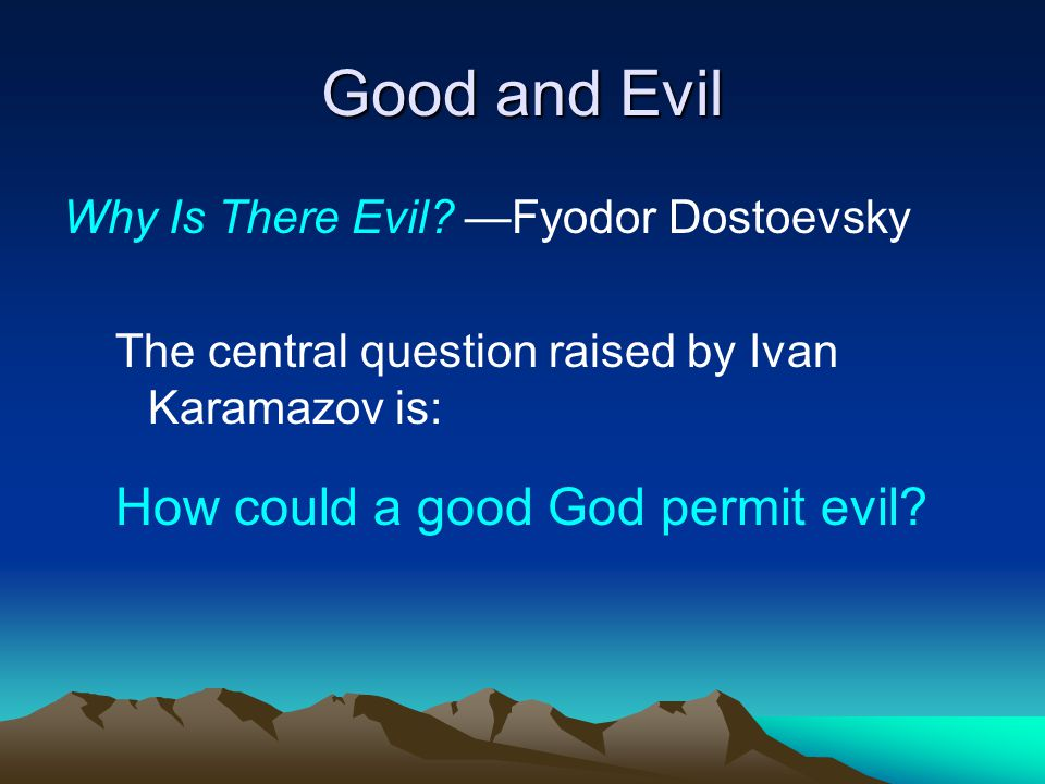 Good and Evil Why Is There Evil.