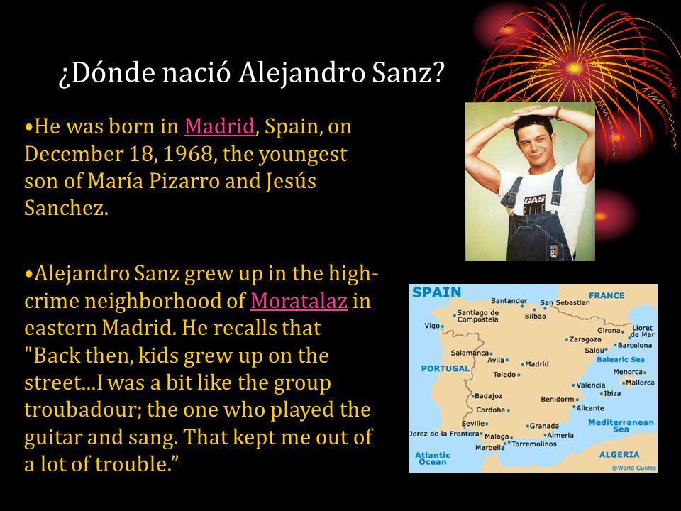 ¿Dónde nació Alejandro Sanz? He was born in Madrid, Spain, on December 18, 1968, the youngest son of María Pizarro and Jesús Sanchez. Madrid Alejandro