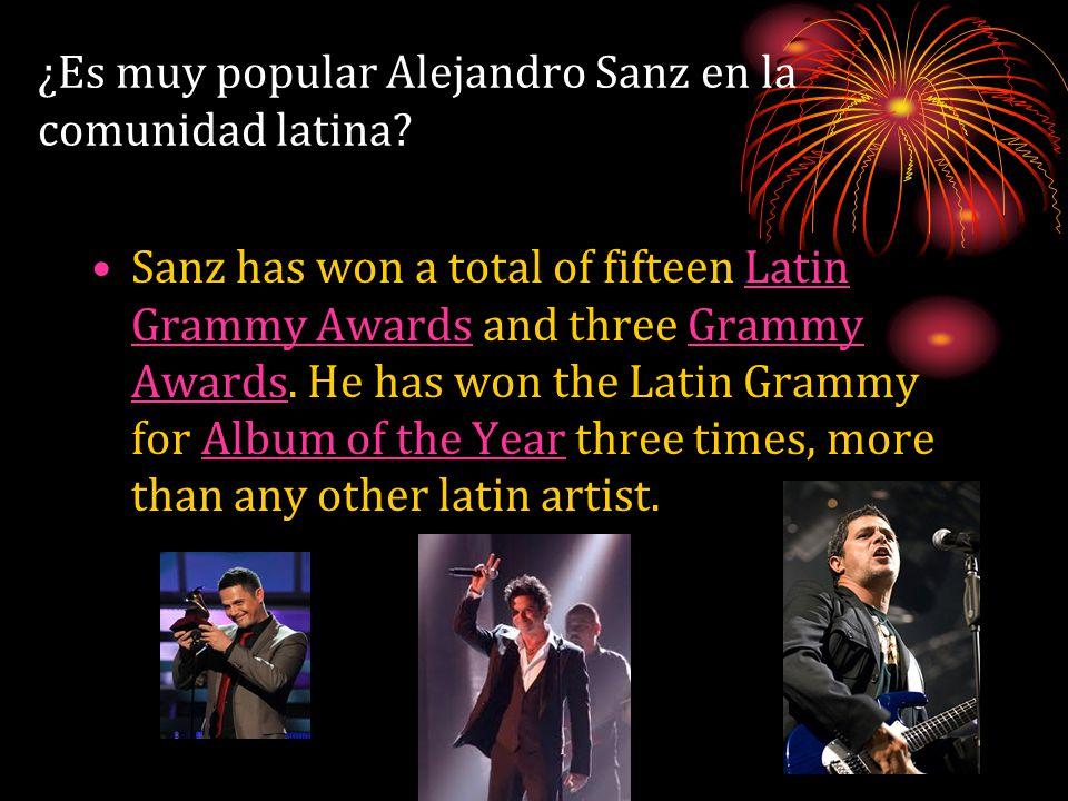 ¿Es muy popular Alejandro Sanz en la comunidad latina? Sanz has won a total of fifteen Latin Grammy Awards and three Grammy Awards. He has won the Lat