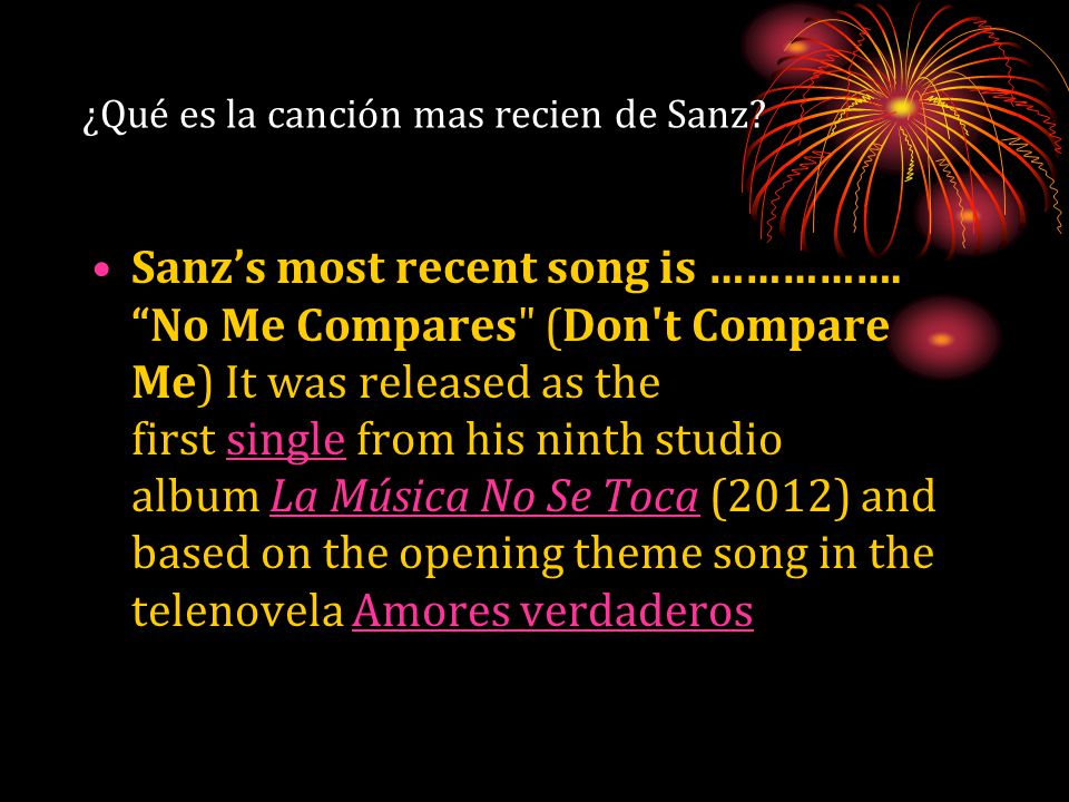 ¿Qué es la canción mas recien de Sanz. Sanz's most recent song is …………….