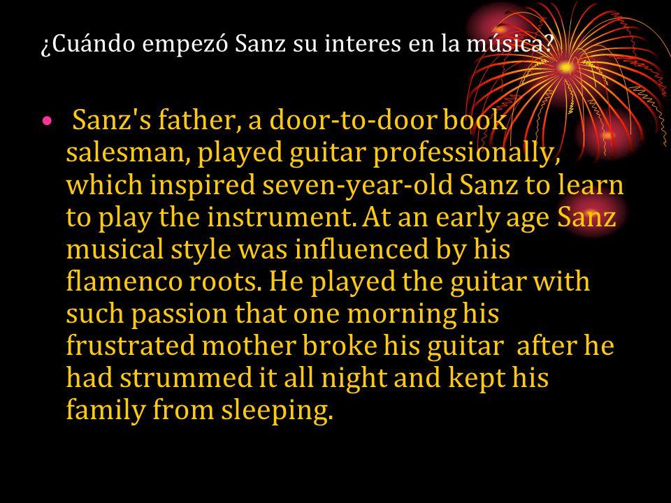 ¿Cuándo empezó Sanz su interes en la música? Sanz's father, a door-to-door book salesman, played guitar professionally, which inspired seven-year-old