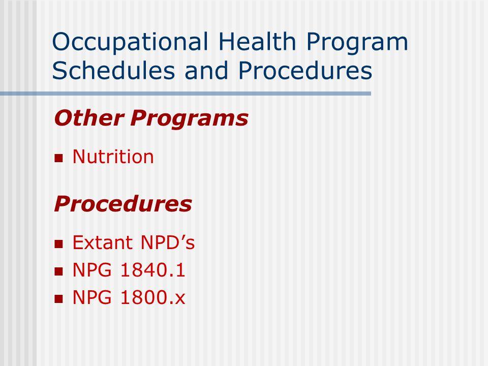 Occupational Health Program Schedules and Procedures Other Programs Nutrition Procedures Extant NPD's NPG 1840.1 NPG 1800.x