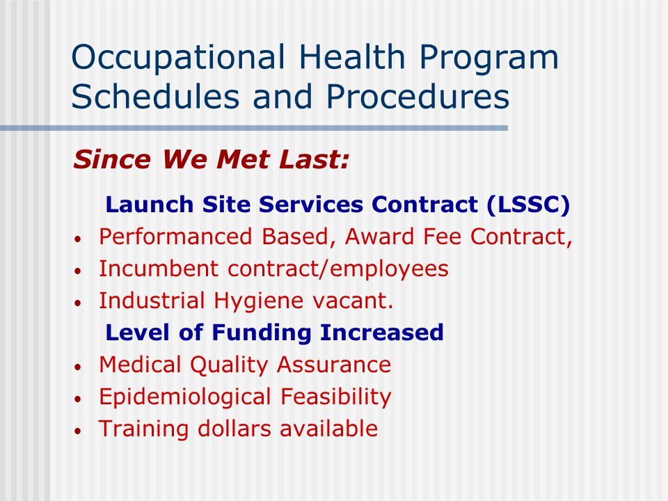 Occupational Health Program Schedules and Procedures Since We Met Last: Launch Site Services Contract (LSSC) Performanced Based, Award Fee Contract, Incumbent contract/employees Industrial Hygiene vacant.