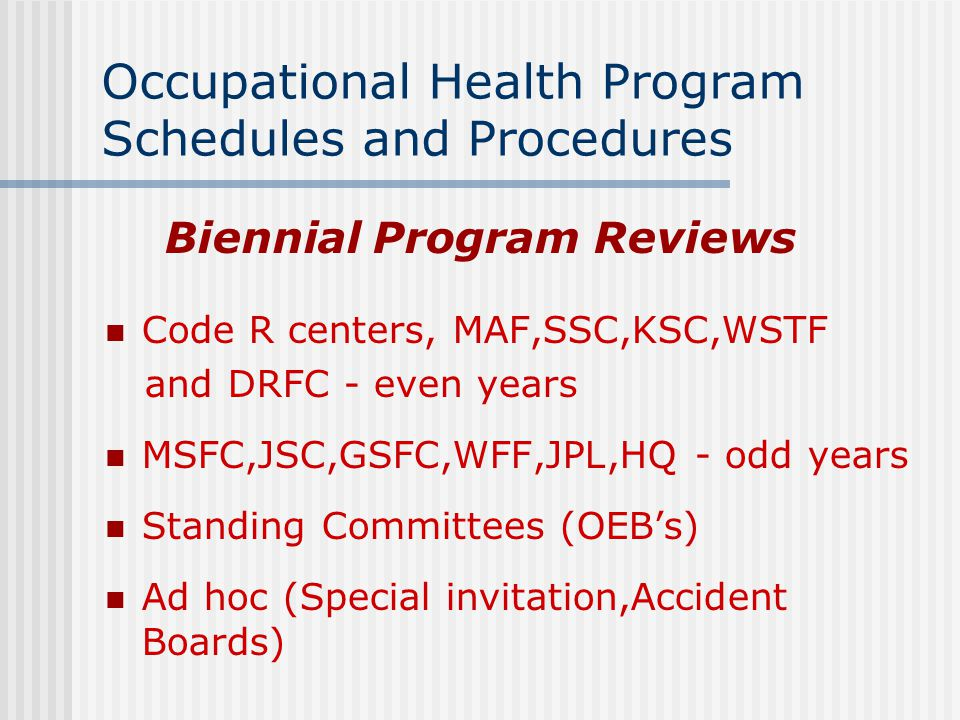 Occupational Health Program Schedules and Procedures Biennial Program Reviews Code R centers, MAF,SSC,KSC,WSTF and DRFC - even years MSFC,JSC,GSFC,WFF