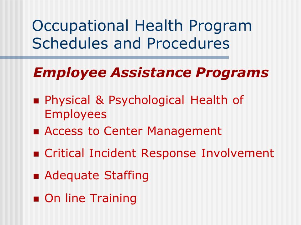 Occupational Health Program Schedules and Procedures Employee Assistance Programs Physical & Psychological Health of Employees Access to Center Manage