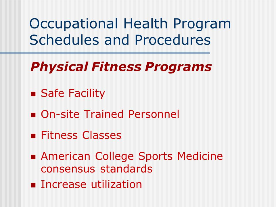Occupational Health Program Schedules and Procedures Physical Fitness Programs Safe Facility On-site Trained Personnel Fitness Classes American Colleg