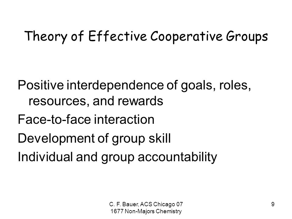 9 Theory of Effective Cooperative Groups Positive interdependence of goals, roles, resources, and rewards Face-to-face interaction Development of group skill Individual and group accountability