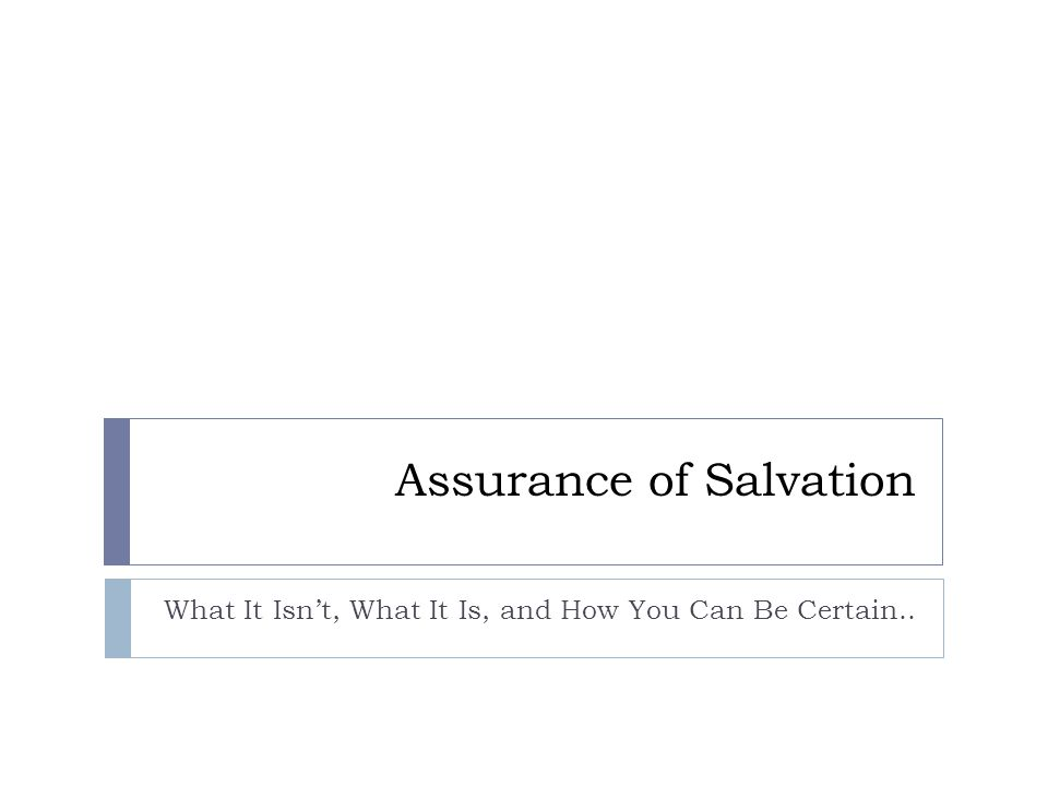 Assurance of Salvation What It Isn't, What It Is, and How You Can Be Certain..