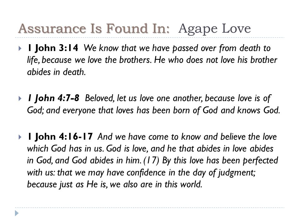 Assurance Is Found In: Assurance Is Found In: Agape Love  1 John 3:14 We know that we have passed over from death to life, because we love the brothers.